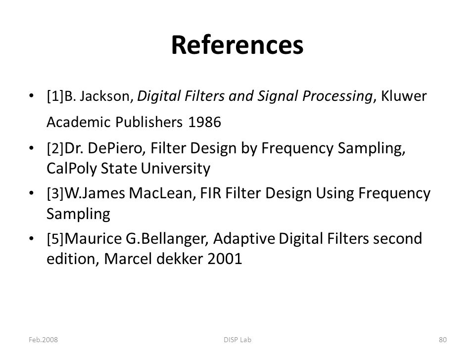 References [1]B. Jackson, Digital Filters and Signal Processing, Kluwer Academic Publishers 1986.